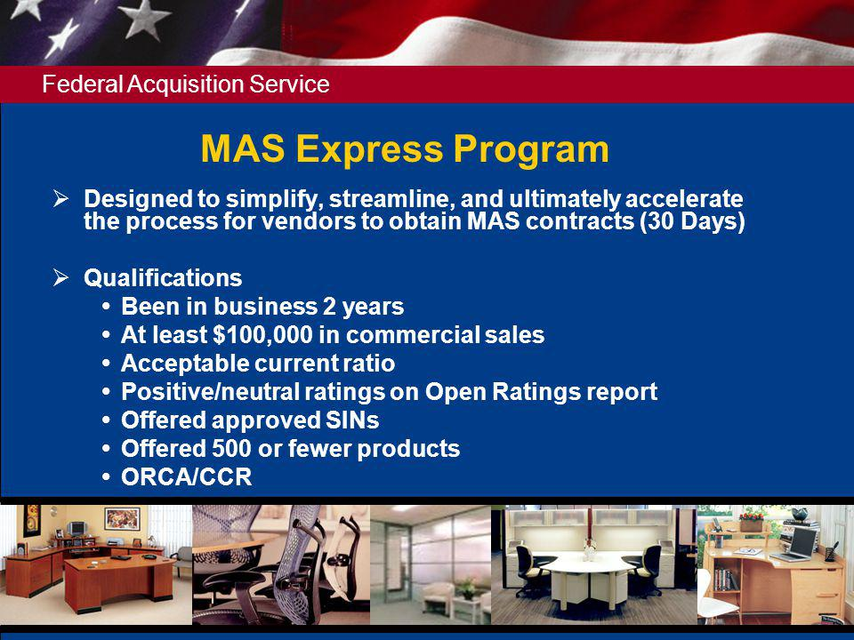 MAS Express Program Designed to simplify, streamline, and ultimately accelerate the process for vendors to obtain MAS contracts (30 Days)