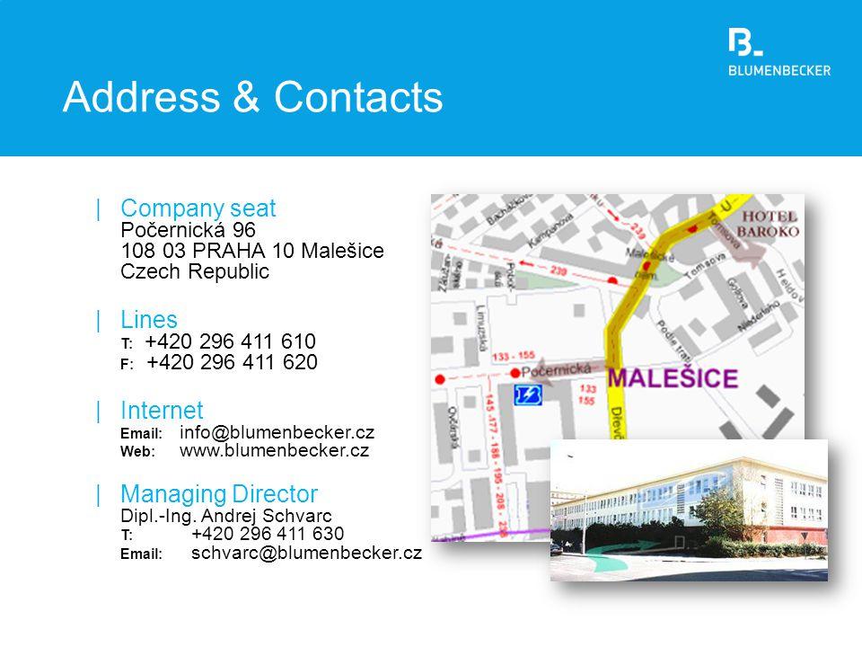 Address & Contacts Company seat Počernická 96 108 03 PRAHA 10 Malešice Czech Republic. Lines T: +420 296 411 610 F: +420 296 411 620.