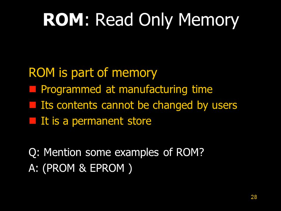 ROM: Read Only Memory ROM is part of memory