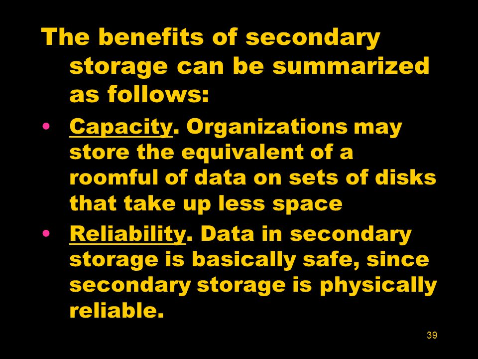 The benefits of secondary storage can be summarized as follows: