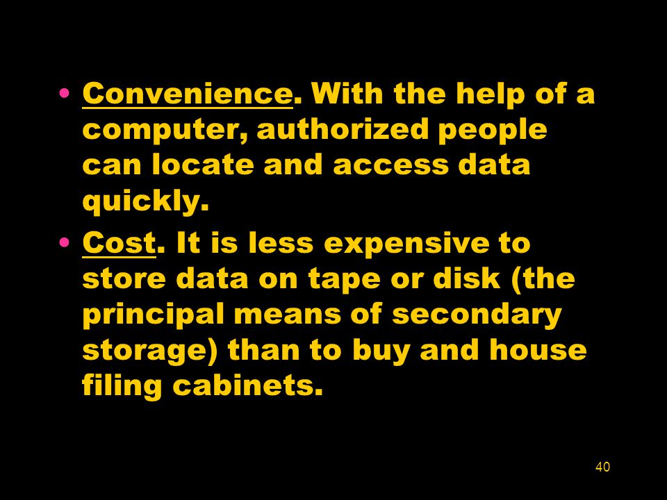 Convenience. With the help of a computer, authorized people can locate and access data quickly.