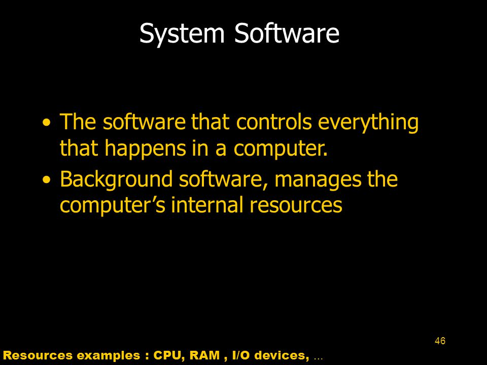 System Software The software that controls everything that happens in a computer. Background software, manages the computer's internal resources.