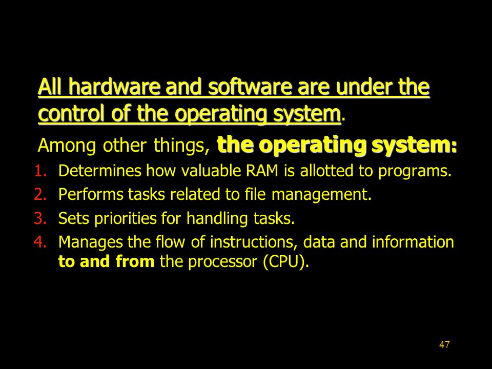 Among other things, the operating system: