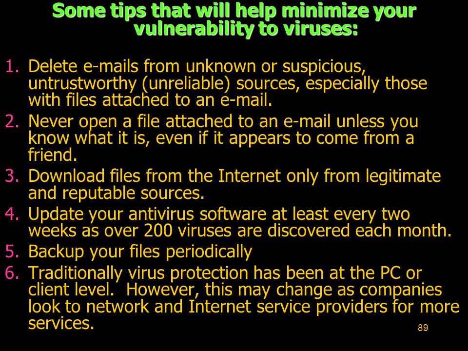 Some tips that will help minimize your vulnerability to viruses: