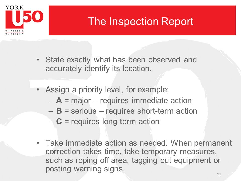 The Inspection Report State exactly what has been observed and accurately identify its location. Assign a priority level, for example;