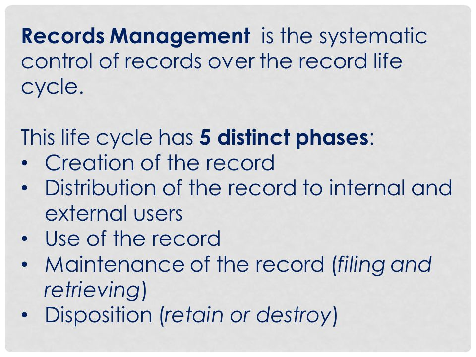 Records Management is the systematic control of records over the record life cycle.