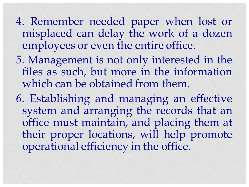 4. Remember needed paper when lost or misplaced can delay the work of a dozen employees or even the entire office.