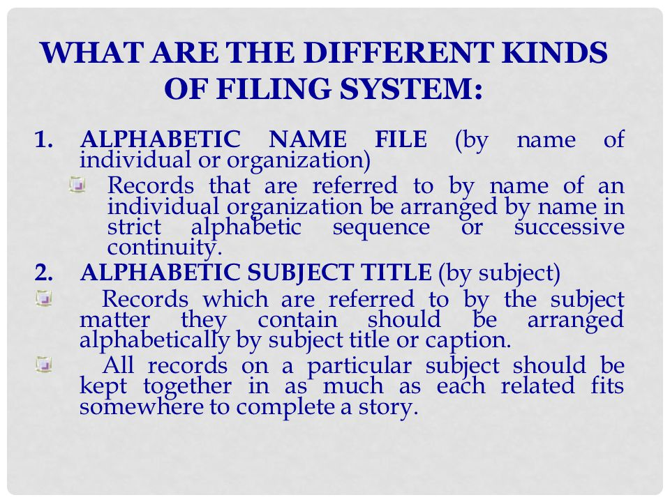 WHAT ARE THE DIFFERENT KINDS OF FILING SYSTEM: