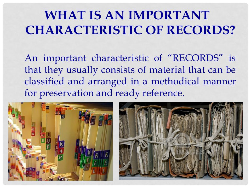 WHAT IS AN IMPORTANT CHARACTERISTIC OF RECORDS