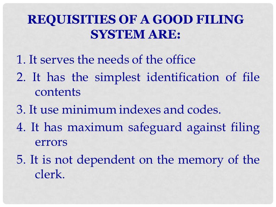 REQUISITIES OF A GOOD FILING SYSTEM ARE: