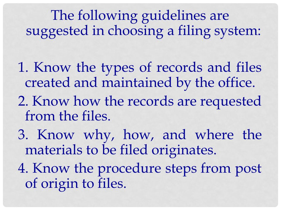 The following guidelines are suggested in choosing a filing system: