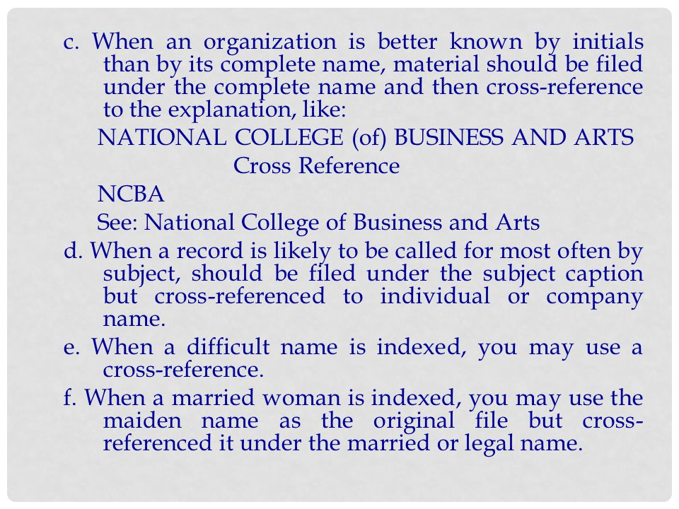 c. When an organization is better known by initials than by its complete name, material should be filed under the complete name and then cross-reference to the explanation, like: