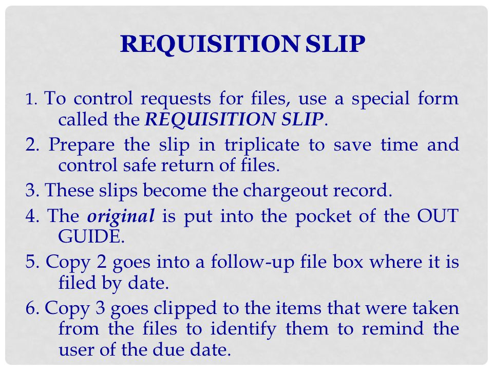 REQUISITION SLIP 1. To control requests for files, use a special form called the REQUISITION SLIP.