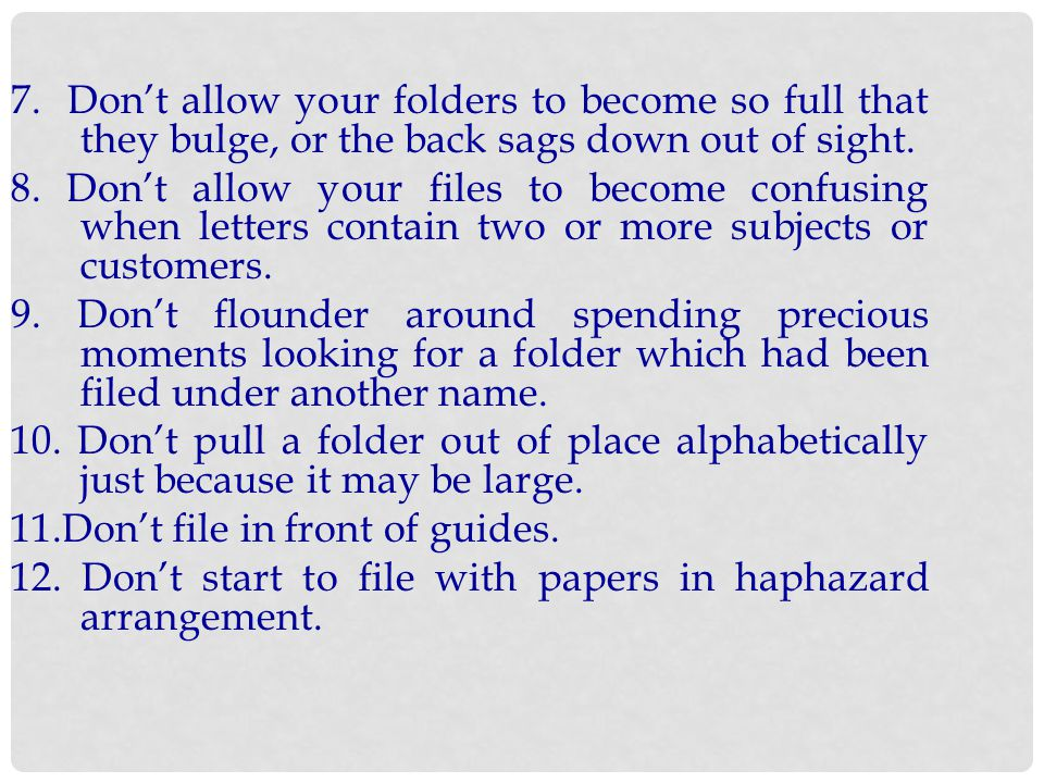 7. Don't allow your folders to become so full that they bulge, or the back sags down out of sight.