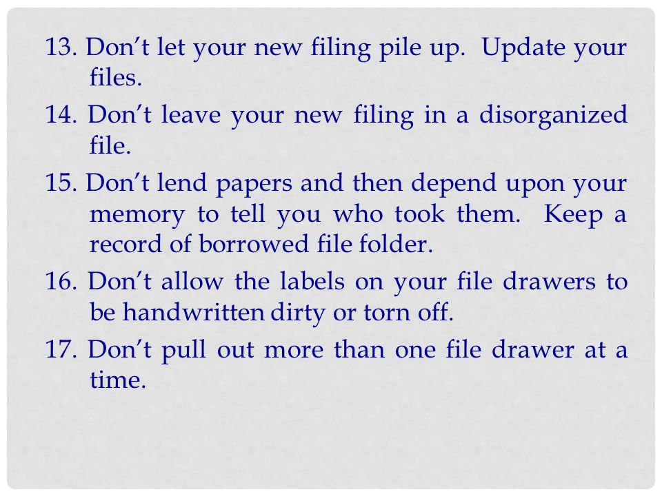13. Don't let your new filing pile up. Update your files.