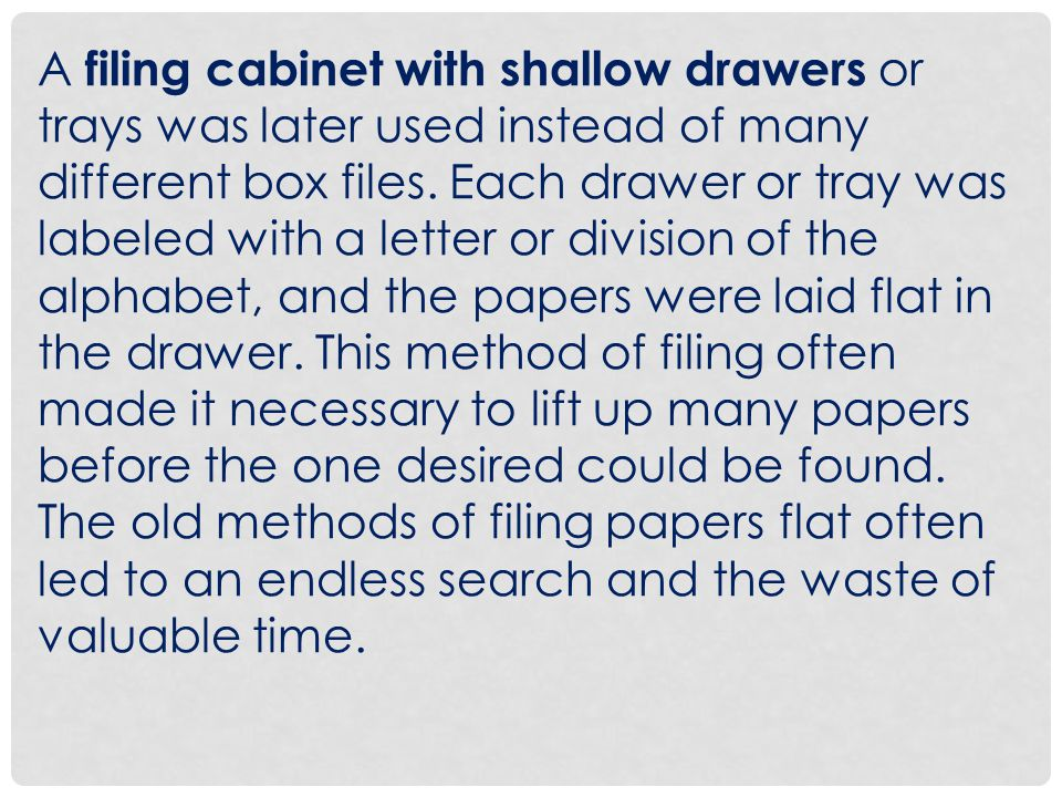 A filing cabinet with shallow drawers or trays was later used instead of many different box files.