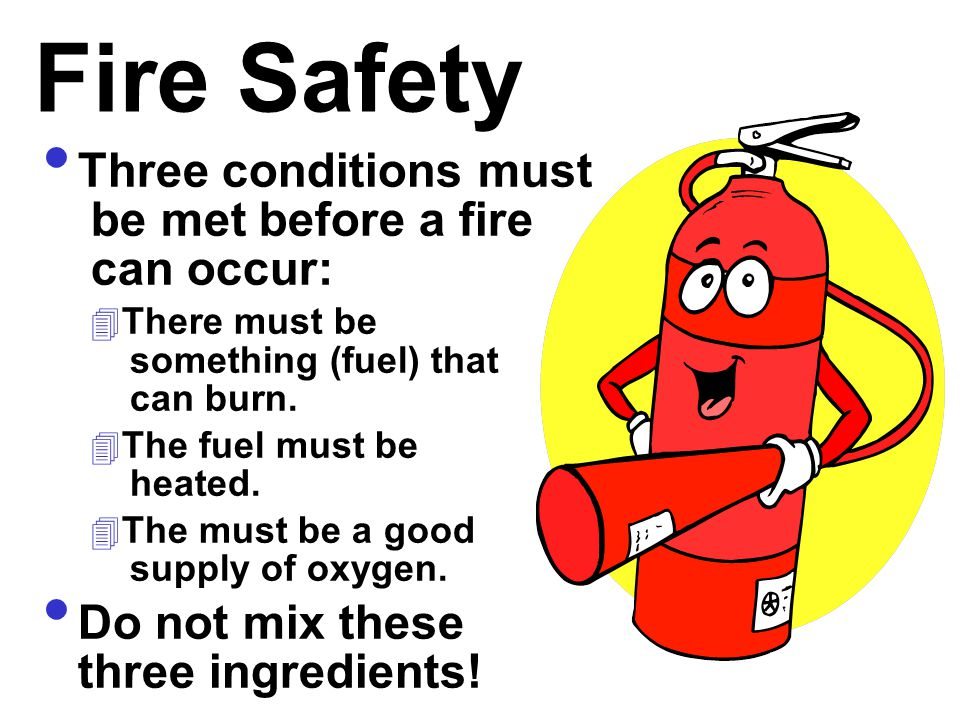 Fire Safety Three conditions must be met before a fire can occur:
