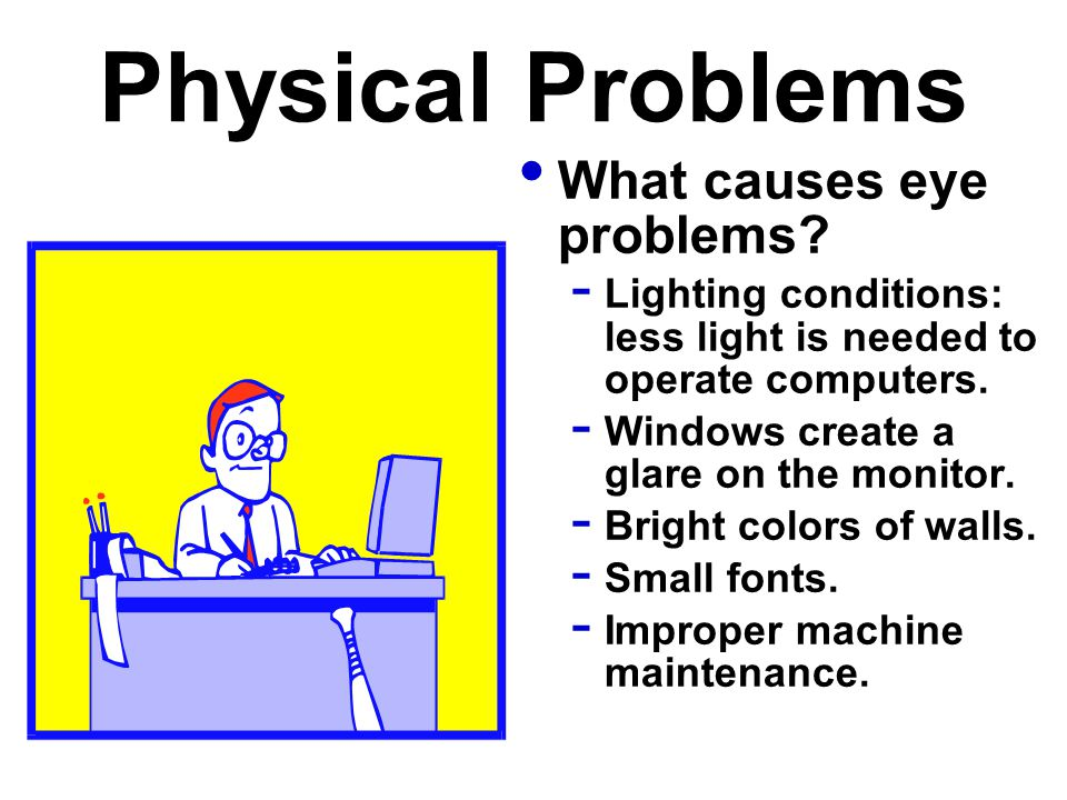 Physical Problems What causes eye problems