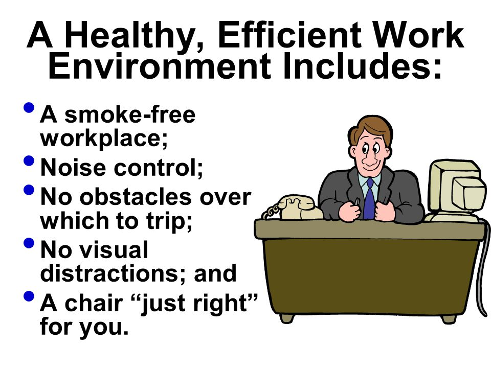 A Healthy, Efficient Work Environment Includes: