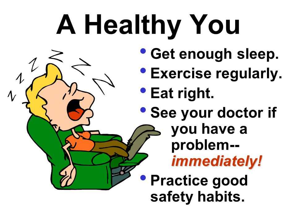 A Healthy You Get enough sleep. Exercise regularly. Eat right.
