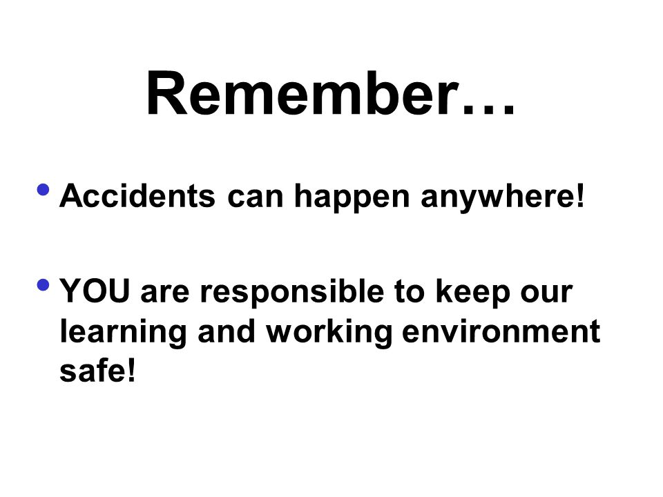 Remember… Accidents can happen anywhere!