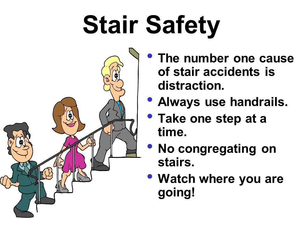 Stair Safety The number one cause of stair accidents is distraction.