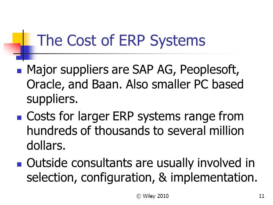 The Cost of ERP Systems Major suppliers are SAP AG, Peoplesoft, Oracle, and Baan. Also smaller PC based suppliers.