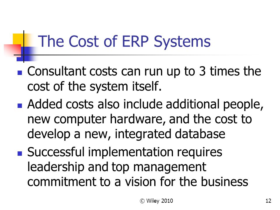 The Cost of ERP Systems Consultant costs can run up to 3 times the cost of the system itself.