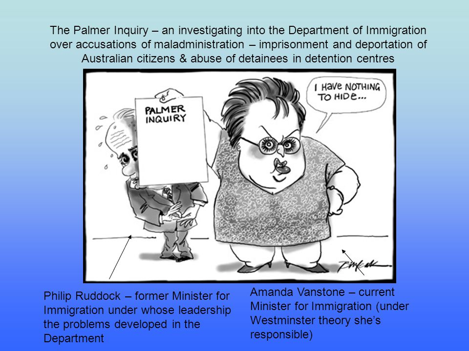 The Palmer Inquiry – an investigating into the Department of Immigration over accusations of maladministration – imprisonment and deportation of Australian citizens & abuse of detainees in detention centres