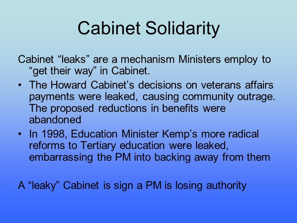 Cabinet Solidarity Cabinet leaks are a mechanism Ministers employ to get their way in Cabinet.