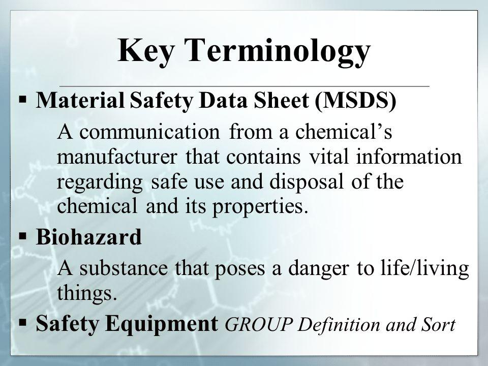 Key Terminology Material Safety Data Sheet (MSDS) Biohazard