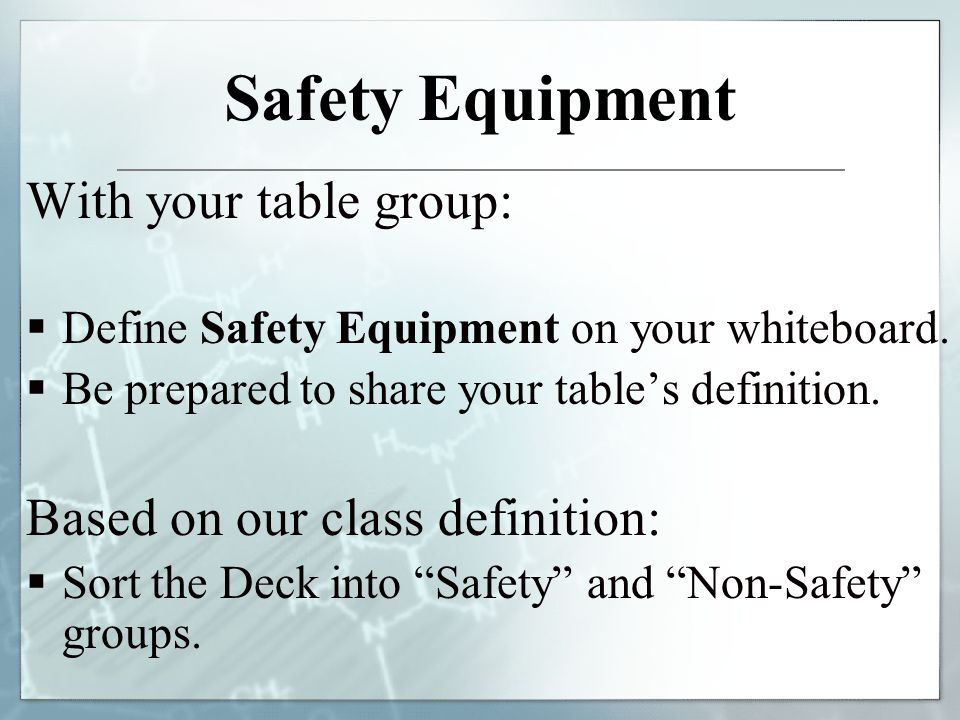 Safety Equipment With your table group: Based on our class definition: