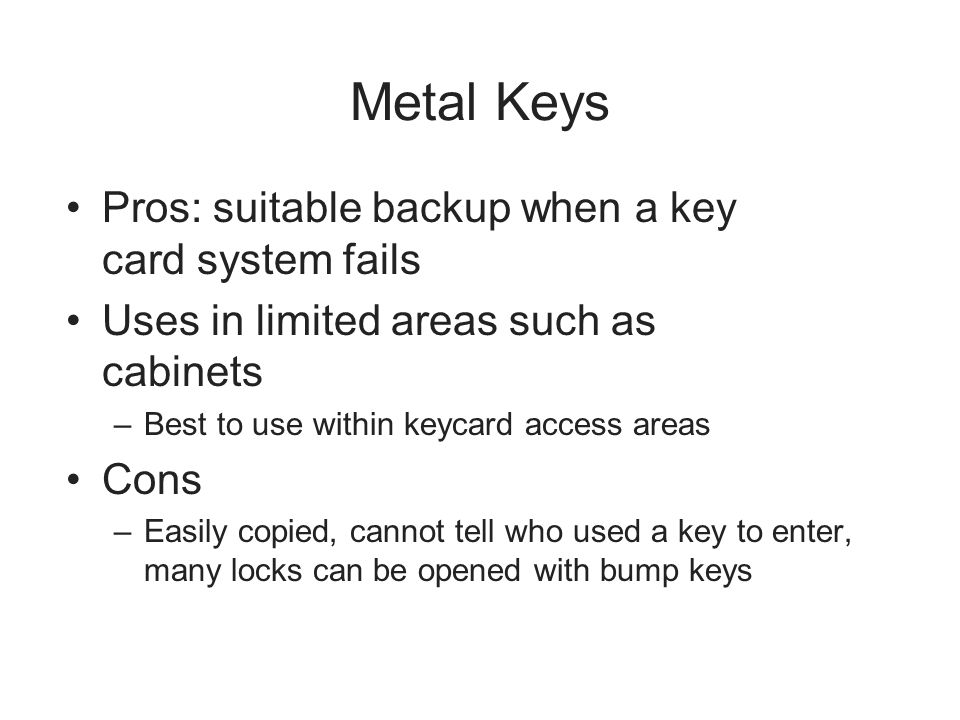 Metal Keys Pros: suitable backup when a key card system fails