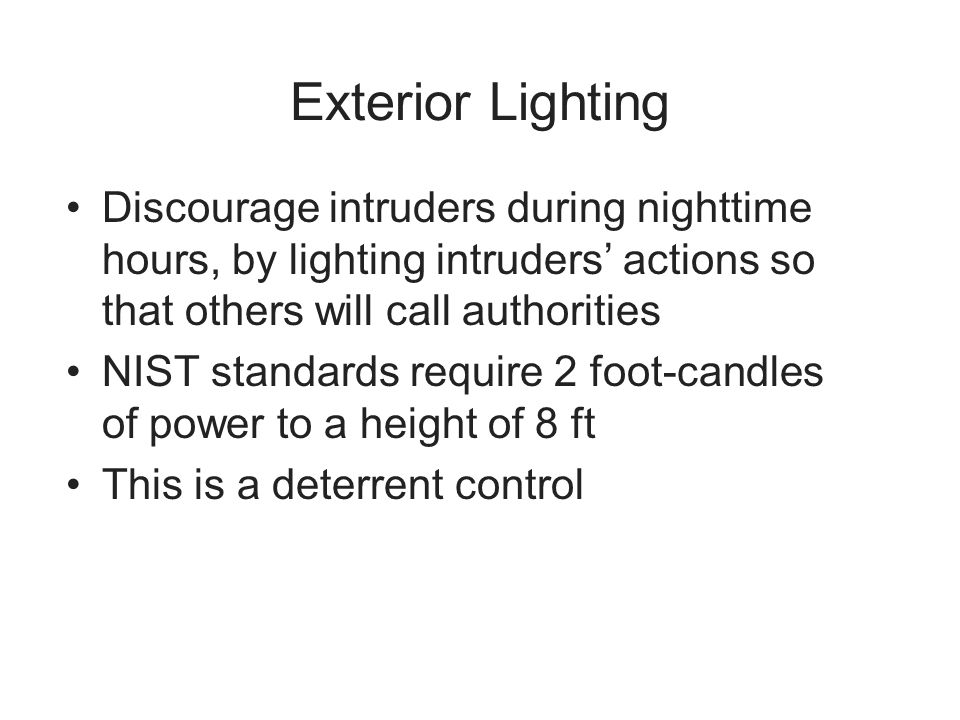 Exterior Lighting Discourage intruders during nighttime hours, by lighting intruders' actions so that others will call authorities.