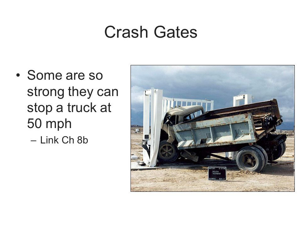 Crash Gates Some are so strong they can stop a truck at 50 mph