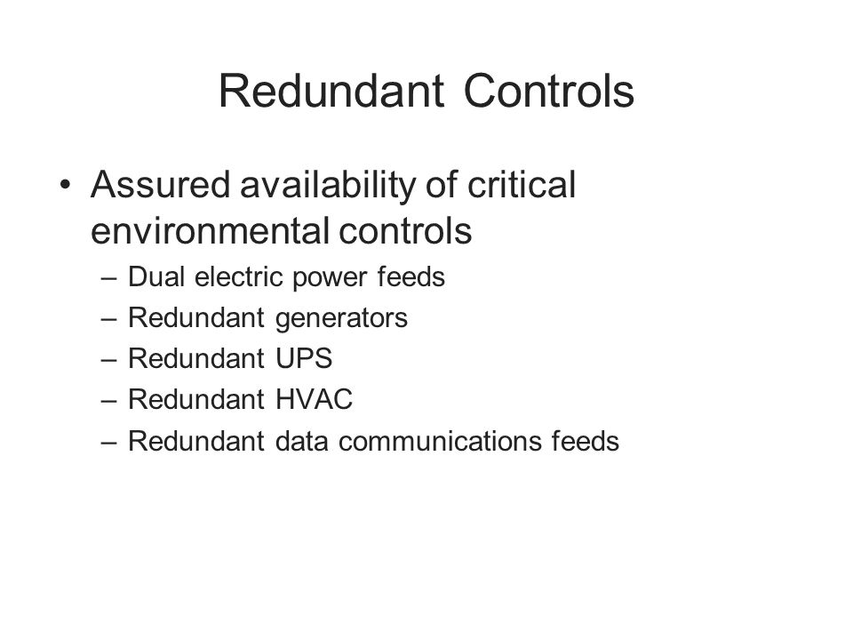 Redundant Controls Assured availability of critical environmental controls. Dual electric power feeds.