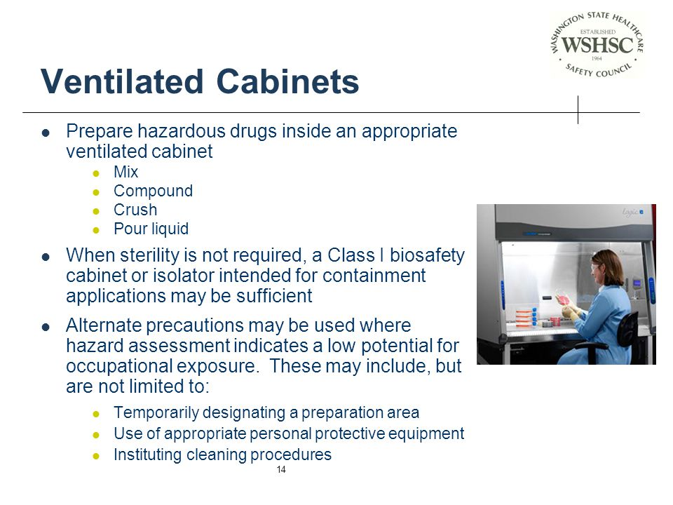 Ventilated Cabinets Prepare hazardous drugs inside an appropriate ventilated cabinet. Mix. Compound.