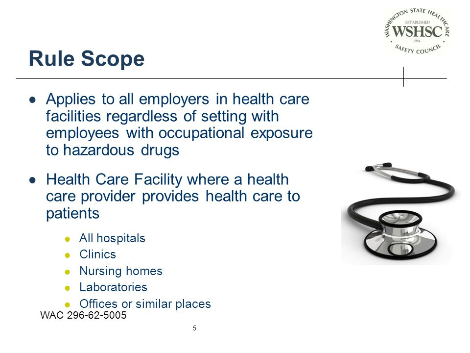 Rule Scope Applies to all employers in health care facilities regardless of setting with employees with occupational exposure to hazardous drugs.