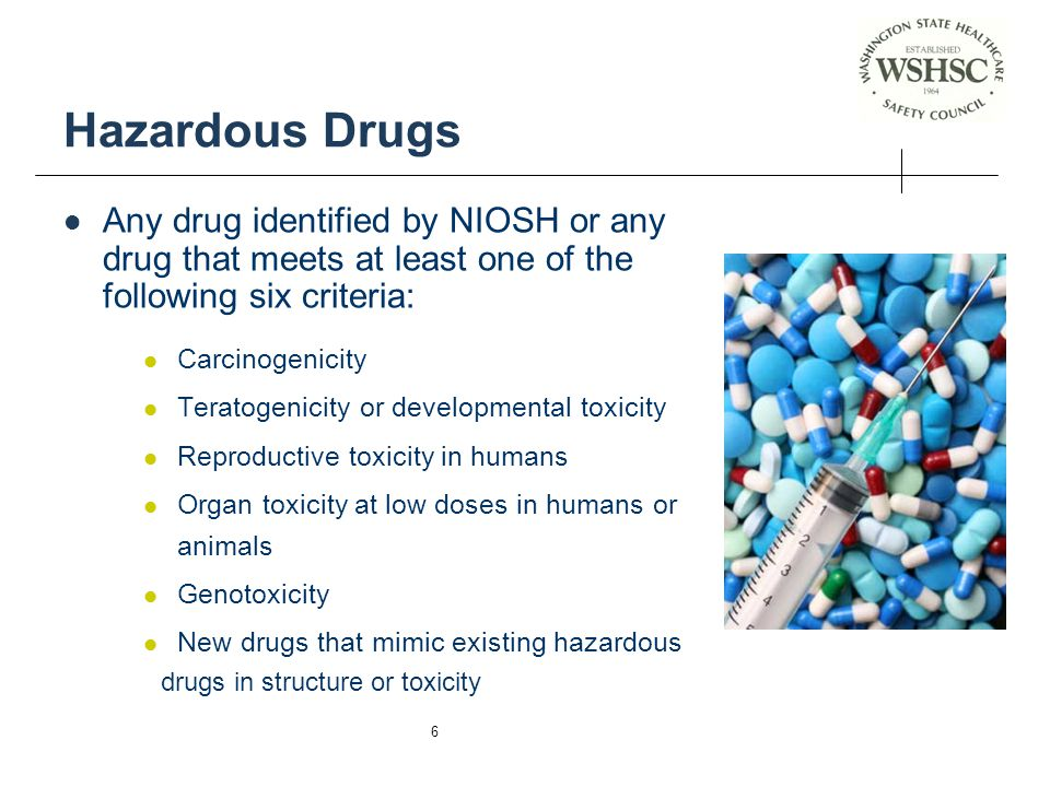 Hazardous Drugs Any drug identified by NIOSH or any drug that meets at least one of the following six criteria: