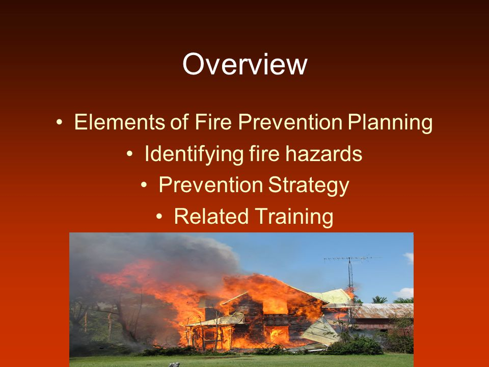 Overview Elements of Fire Prevention Planning Identifying fire hazards