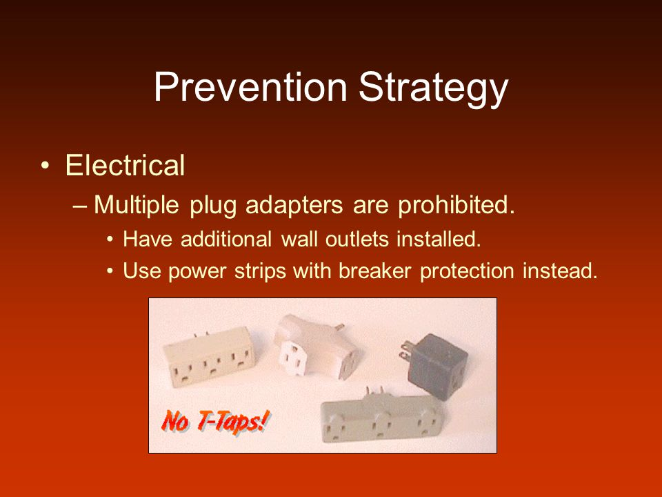 Prevention Strategy Electrical Multiple plug adapters are prohibited.