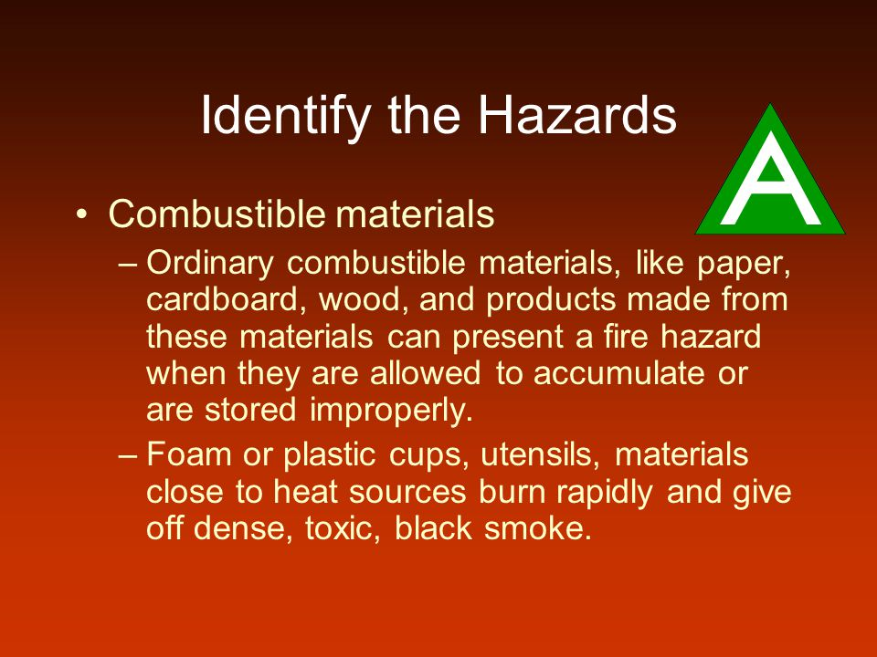 Identify the Hazards Combustible materials