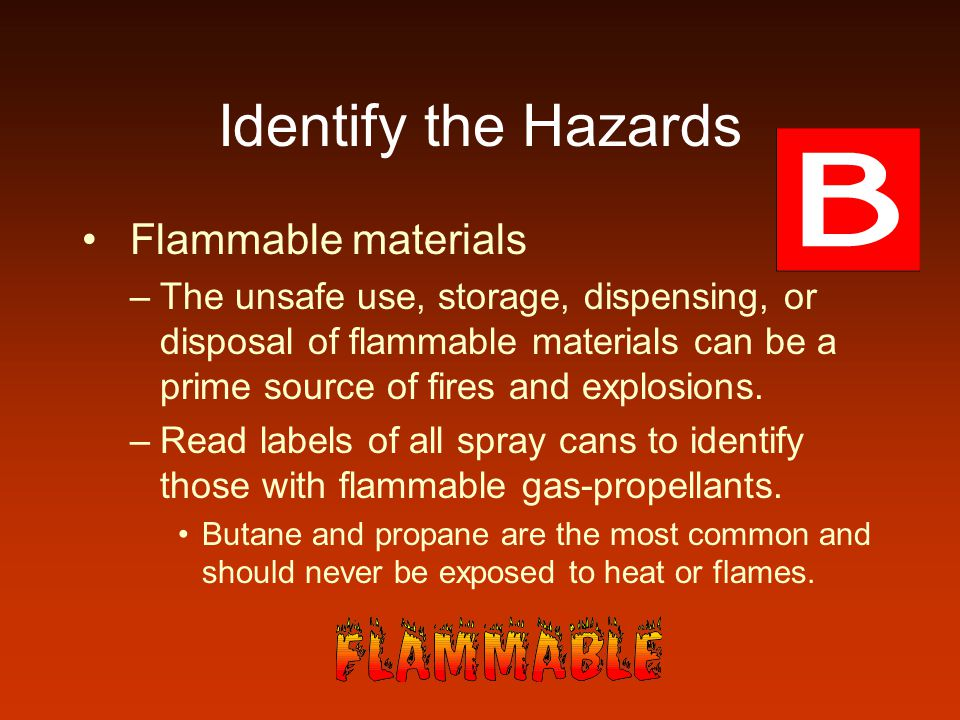 Identify the Hazards Flammable materials