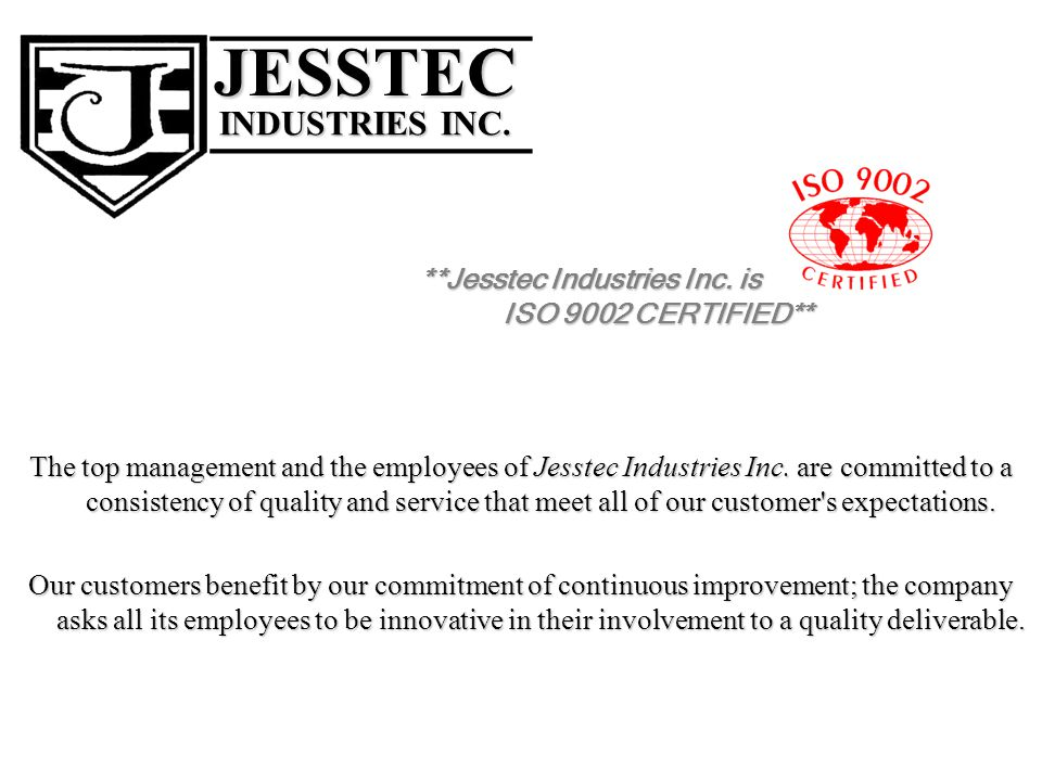**Jesstec Industries Inc. is ISO 9002 CERTIFIED**