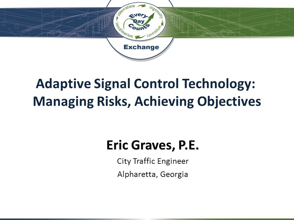 Eric Graves, P.E. City Traffic Engineer Alpharetta, Georgia
