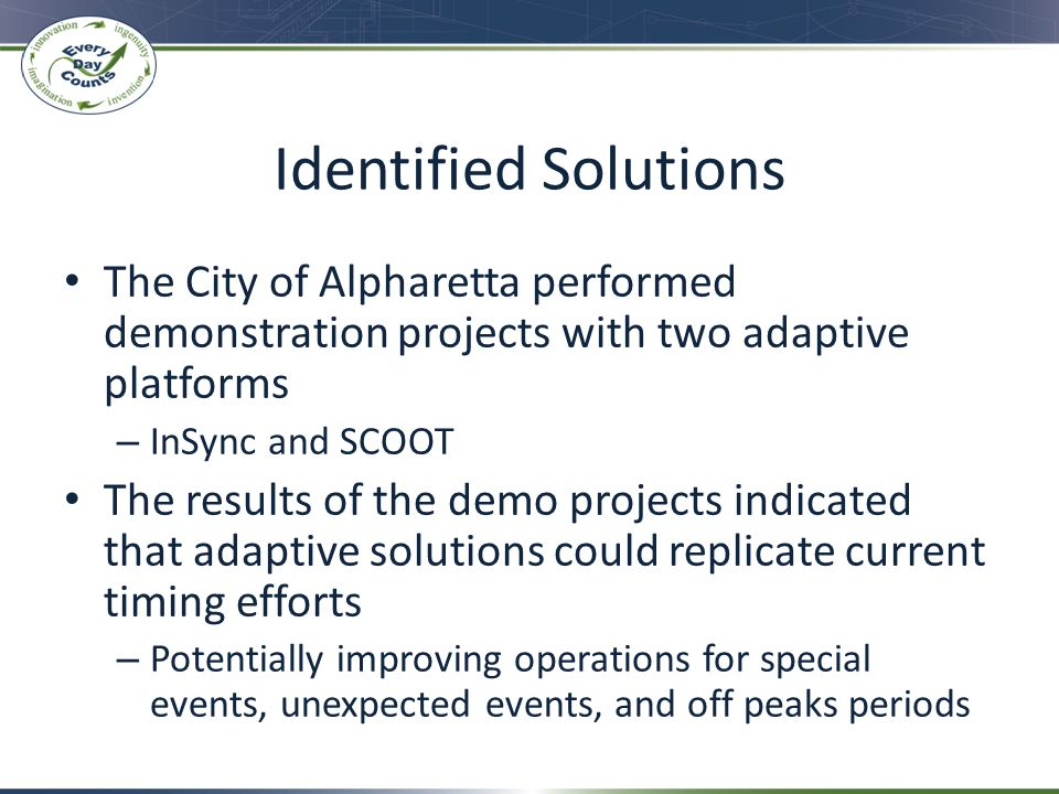 Identified Solutions The City of Alpharetta performed demonstration projects with two adaptive platforms.