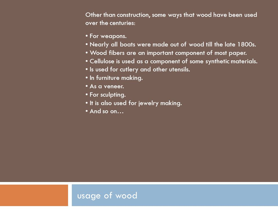 Other than construction, some ways that wood have been used over the centuries: