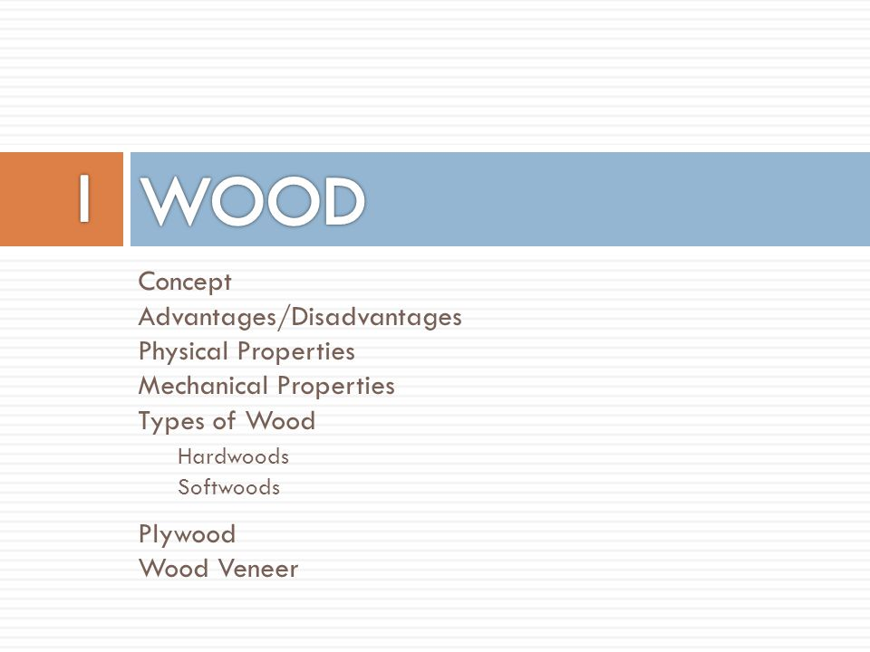 I WOOD Concept Advantages/Disadvantages Physical Properties