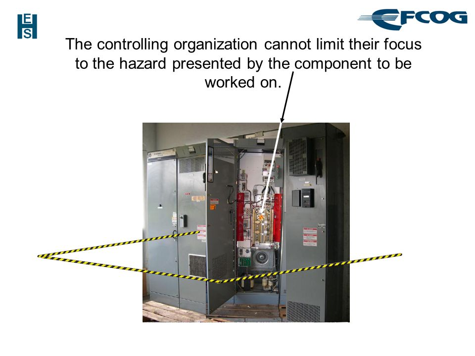 The controlling organization cannot limit their focus to the hazard presented by the component to be worked on.