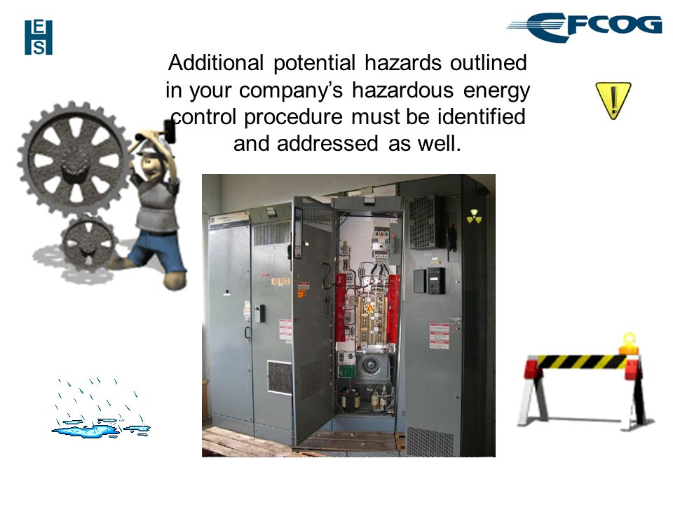 Additional potential hazards outlined in your company's hazardous energy control procedure must be identified and addressed as well.